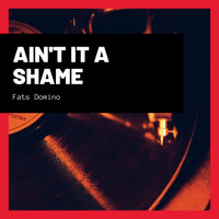 Fats Domino - Ain't It a Shame