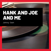 Johnny Cash - Hank and Joe and Me