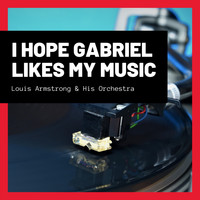 Louis Armstrong & His Orchestra - I Hope Gabriel Likes My Music