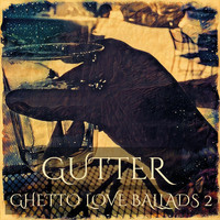Gutter - Ghetto Love Ballads 2 (Explicit)