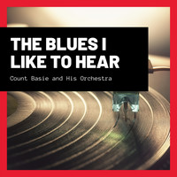 Count Basie and His Orchestra - The Blues I Like to Hear