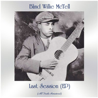 Blind Willie McTell - Last Session (EP) (All Tracks Remastered)