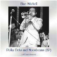 Blue Mitchell - Polka Dots and Moonbeams (EP) (All Tracks Remastered)
