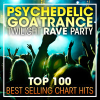 Doctor Spook, Goa Doc, Psytrance Network - Psychedelic Goa Trance Twilight Rave Party Top 100 Best Selling Chart Hits + DJ Mix