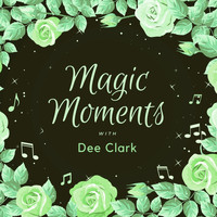 Dee Clark - Magic Moments with Dee Clark