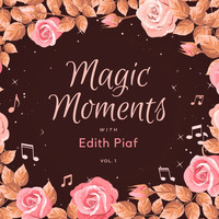 Edith Piaf - Magic Moments with Edith Piaf, Vol. 1