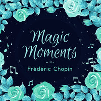 Frédéric Chopin - Magic Moments with Frédéric Chopin