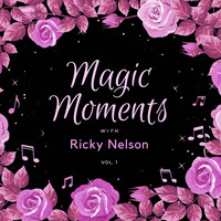 Ricky Nelson - Magic Moments with Ricky Nelson, Vol. 1