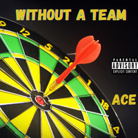 Ace - Without A Team (Explicit)