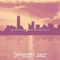 Smooth Jazz - Music for New York City - Debonair Trumpet and Soprano Sax