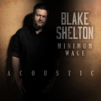 Blake Shelton - Minimum Wage (Acoustic)