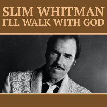 Slim Whitman - I'll Walk With God