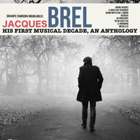 Jacques Brel - Jacques brel , his first musical decade, an anthology