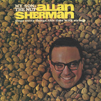 Allan Sherman - Allan Sherman is My Son the Nut