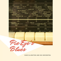 Duke Ellington And His Orchestra - Pie Eye's Blues