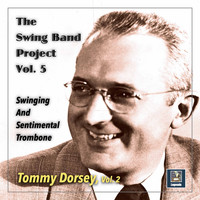 Tommy Dorsey Orchestra / Tommy Dorsey - The Swing Band Project, Vol. 5: Swinging and Sentimental Trombone
