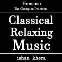 Ishan Khera - Humans: The Champion Deceivers