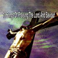 Traditional - 10 Songs of Praising the Lord and Saviour (Explicit)