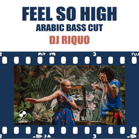 Dj Riquo - Feel so High (Arabic Bass Cut)