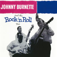 Johnny Burnette - Johnny Burnette & The Rock 'N' Roll Trio