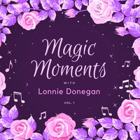 Lonnie Donegan - Magic Moments with Lonnie Donegan, Vol. 1