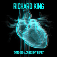 Richard King - Tattooed Across My Heart
