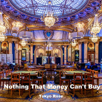 Tokyo Rose - Nothing That Money Can't Buy