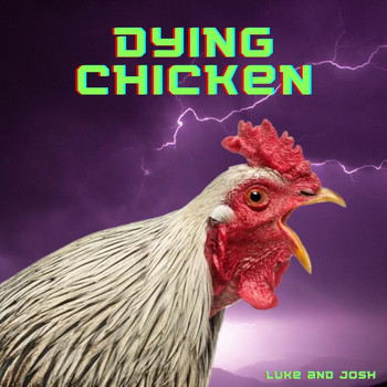 Luke - Dying Chicken (feat. Josh)