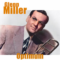 Glenn Miller - Glenn Miller - Optimum (Remastered)