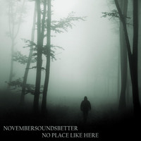 Novembersoundsbetter - No Place Like Here
