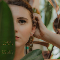 Haley Sawtelle - Sunlight for Stars