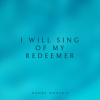 Naobc Worship - I Will Sing of My Redeemer (Live)