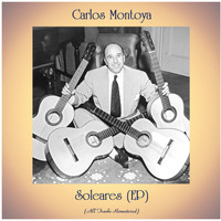 Carlos Montoya - Soleares (EP) (All Tracks Remastered)