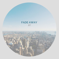 BT - Fade Away (Explicit)