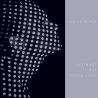 Naive Super - Nothing But Moon Love