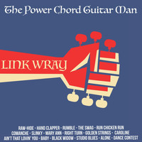 Link Wray - The Power Chord Guitar Man