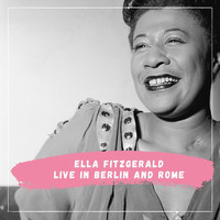 Ella Fitzgerald - Ella Fitzgerald - Live in Berlin and Rome