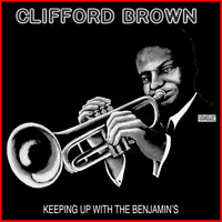 Clifford Brown - Keeping Up With The Benjamin's