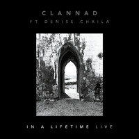 Clannad - In a Lifetime (feat. Denise Chaila) (Live)