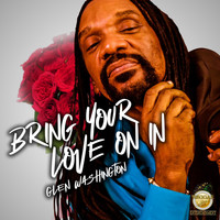 Glen Washington - Bring Your Love On In