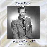 Charlie Barnet - Southern Fried (EP) (All Tracks Remastered)