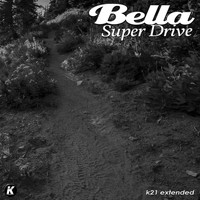 Bella - SUPER DRIVE (K21extended version)