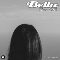 Bella - NEW CALL (K21extended version)