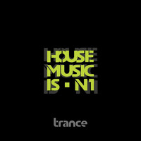 Trance - House Music Is n' 1