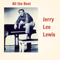 Jerry Lee Lewis - All the Best (Explicit)