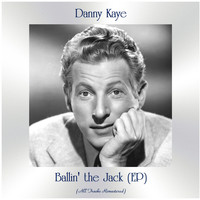 Danny Kaye - Ballin' the Jack (EP) (All Tracks Remastered)