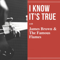 James Brown & The Famous Flames - I Know It's True