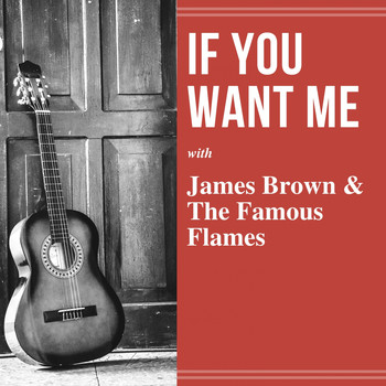 James Brown & The Famous Flames - If You Want Me