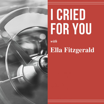 Ella Fitzgerald - I Cried for You
