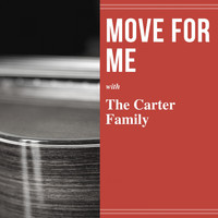 The Carter Family - Move for Me
